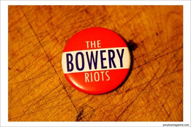 A Bowery Riots pin, property of Justin Dean Thomas. Ponyboy magazine.